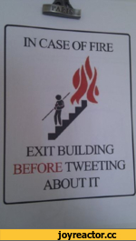 ^ CASE OF FIRE EXIT BUILDING BEFORE TWEETING ABOUT IT