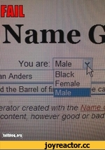 Name G You are: Male зп Anders d the Barrel of fi Black I Female e ca orator created with the Name t content however good or bad