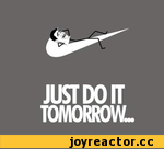 Just do it tomorrow...