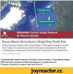 Russia Shoots Down Santa's Sleigh Near North Pole Russia shot down Santa Claus's sleigh today in international airspace over the Arctic Ocean. According to local reports, the sleigh was beginning its annual Christmas Eve journey around the world when it was struck by a surface-to-air... DAIL