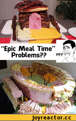 "'Epic Meal Time"" Problems?? PFF"