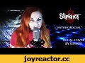 Slipknot - Psychosocial (Vocal cover by KseniaFry),Music,Slipknot (music group),Psychosocial,Metal,heavy metal,all hope is gone,music,Slipknot (band),music video,corey taylor,jim root,mick thomson,clown,paul gray,Joey Jordison (Musical Artist),Nu Metal (Radio Format),Alternative