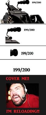 199/200 199/200 199/200 COVER ME!! IM RELOADING!!!