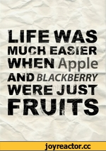 LIFE WAS MUCH EASIER WHEN Apple AND BLACKBERRY WERE JUST fruits