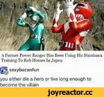 A Former Power Ranger Has Been Using His Stuntman Training To Rob Homes In Japan sexybaconfun you either die a hero or live long enough to become the villain