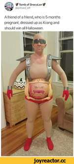 ■J^ If Tomb of DracuLan If @pittsed_off A friend of a friend, who is 5 months pregnant, dressed up as Krang and should win all Halloween.