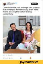 Rob Schneider 9 ©RobSchneider V I, Rob Schneider, will no longer take projects that do not pay women equally. Even if that means lowering the woman's salary substantially. 12:04 PM-15 May 2018 54 Retweets 252 Likes ©