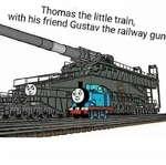 Thomas the little train, with his friend Gustav the railway gun