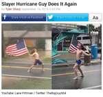 Slayer Hurricane Guy Does It Again by Tyler Sharp September 16, 2018 3:55 PM YouTube: Lane Pittman / Twitter TheBigGuy904