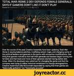 TOTAL WAR: ROME 2 DEV DEFENDS FEMALE GENERALS, SAYS IF GAMERS DON'T LIKE IT DON'T PLAY Posted on September 21,2018,11:30 pm By Billy D Over the course of the year Creative Assembly have been updating Total War: Rome II, issuing balance patches, modifying certain maps, and changing some of the pol