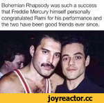 Bohemian Rhapsody was such a success that Freddie Mercury himself personally congratulated Rami for his performance and the two have been good friends ever since.