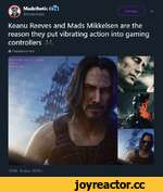 Madsthetic (t*) @madsthetic Читать Keanu Reeves and Mads Mikkelsen are the reason they put vibrating action into gaming controllers *• Ф Перевести твит 13:49-9 июн. 2019 г.