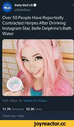 """V Daily Daily Mail U$ Q Ulatl """" , com @BakeRises Over 50 People Have Reportedly Contracted Herpes After Drinking Instagram Star, Belle Delphine's Bath Water 5:05 • 08 Jul 19 • Twitter for iPhone 11.7K Retweets 33.3K Likes Tweet your reply"""