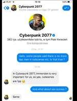 <G * i uyoerpunK zu// ' Zwykle odpov/iada w ciggu 24 godzin Cyberpunk 2077© 362 tys. uzytkownikow lubi to, w tym Piotr Kwiecieri Gra komputerowa CZW., 17:17 Hello, some people said there is no more tpp view in cutscenes etc. Is that true ? 12:53 In Cyberpunk 2077, immersion is very imp