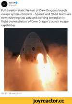 ©SpaceX $ @SpaceX Full duration static fire test of Crew Dragon's launch escape system complete - SpaceX and NASA teams are now reviewing test data and working toward an inflight demonstration of Crew Dragon's launch escape capabilities 1:33 An • 14 hoh6. 2019 r.