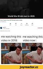 World War III did start in 2020. Time Traveler From 2075 Reveals WWIII Details 6,617,869 views it #' > О |Q 57K 22K Share Download Save ApexTV 1.17M subscribers Published on Feb 22. 2018 SUBSCRIBE me watching this video in 2018: me watching this video now: