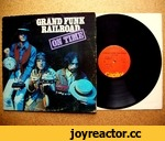 """GRAND FUNK RAILROAD ON TIME {№ARE<YÖU READY"""" I*' (Mirk-fi'ntf)v.BMI325 2. ANYBODY'S ANSWER • (Mark Farner) / ,BMI5:15_ 3. TIME MACHINE """"r ■¿jtMirlfiFitnM). ' 4. HIGH ON A HORSE №(MiirlSFtinerl 6 > (Mark Farrier) v-;. Produced by Terry Knight ¡p® mm"""